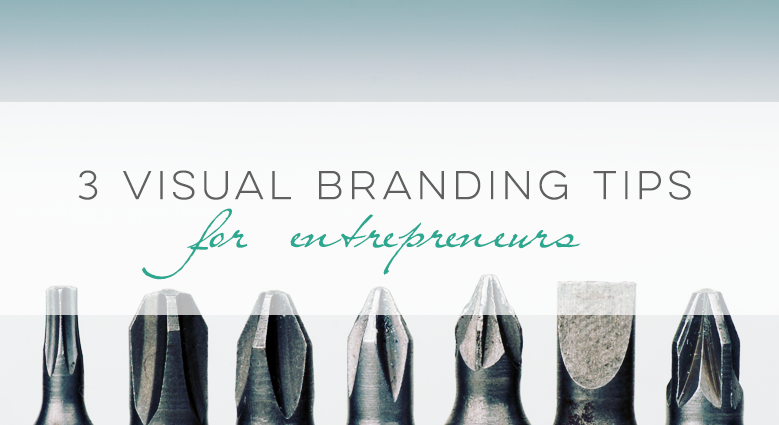 3 Visual Branding Tips for Entrepreneurs