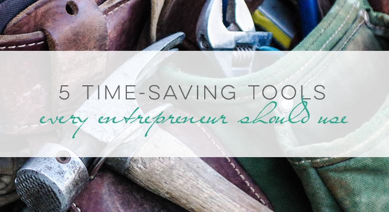 5 Time-Saving Tools Every Entrepreneur Should Use