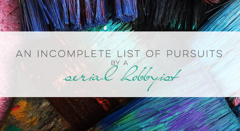 An Incomplete List of Pursuits by a Serial Hobbyist